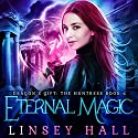 Eternal Magic: Dragon's Gift: The Huntress, Book 4 Audiobook by Linsey Hall Narrated by Laurel Schroeder