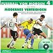 Fussball von morgen / Modernes Verteidigen: Stellenwert, Methodik und Strategie des ballorientierten Verteidigens