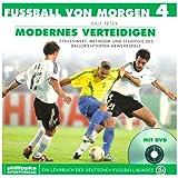 """Fussball von morgen / Modernes Verteidigen: Stellenwert, Methodik und Strategie des ballorientierten Verteidigensvon """"Deutscher Fussball-Bund"""""""