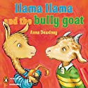 Llama Llama and the Bully Goat (       UNABRIDGED) by Anna Dewdney Narrated by Anna Dewdney