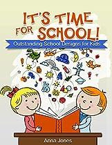 IT'S TIME FOR SCHOOL! OUTSTANDING SCHOOL DESIGNS FOR KIDS (SCHOOL PATTERN, SCHOOL, KIDS)