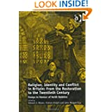 Religion, Identity and Conflict in Britain: From the Restoration to the Twentieth Century: Essays in Honour of...