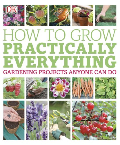 How to Grow Practically Everything - DK Publishing