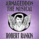 Armageddon: The Musical: Armageddon Trilogy, Book 1 (       UNABRIDGED) by Robert Rankin Narrated by Robert Rankin