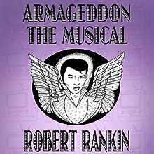 Armageddon: The Musical: Armageddon Trilogy, Book 1 (       UNABRIDGED) by Robert Rankin Narrated by Robert Rankin