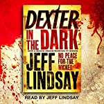 Dexter in the Dark: Dexter Book 3 | Jeff Lindsay