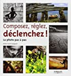 COMPOSEZ, R�GLEZ, D�CLENCHER : LA PHO...