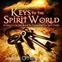 Keys to the Spirit World: An Easy to Use Handbook for Contacting Your Spirit Guides (       UNABRIDGED) by Jennifer O'Neill Narrated by Zehra Fazal