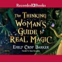 The Thinking Woman's Guide to Real Magic Audiobook by Emily Croy Barker Narrated by Alyssa Bresnahan
