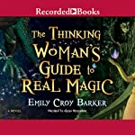 The Thinking Woman's Guide to Real Magic | Emily Croy Barker