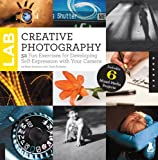 Creative Photography Lab: 52 Fun Exercises for Dev...