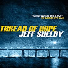 Thread of Hope: The Joe Tyler Series, Book 1 Audiobook by Jeff Shelby Narrated by Chris Andrew Ciulla