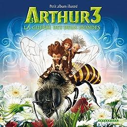 Arthur 3 La guerre des deux mondes: Petit album illustré