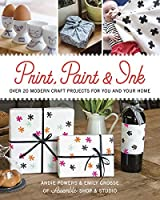 Print, Paint & Ink: Over 20 Modern Craft Projects for You and Your Home