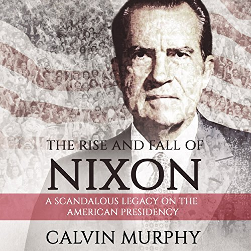 the-rise-and-fall-of-nixon-a-scandalous-legacy-on-the-american-presidency