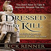 Dressed to Kill: A Biblical Approach to Spiritual Warfare and Armor | [Rick Renner]