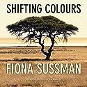 Shifting Colours Hörbuch von Fiona Sussman Gesprochen von: Nicolette McKenzie