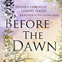 Before the Dawn: The Ending Series, Book 4 Audiobook by Lindsey Fairleigh, Lindsey Pogue Narrated by Natalie Duke