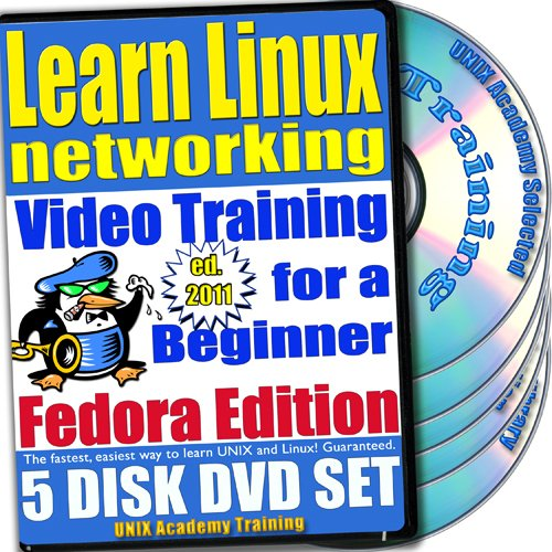Learn Linux Networking for a Beginner Video Training and Two Certification Exams Bundle, Fedora Edition. 5-disc DVD Set, Ed.2011