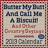 img - for Butter My Butt And Call Me A Biscuit! 2013 Day-to-Day Calendar:And Other Country Sayings book / textbook / text book