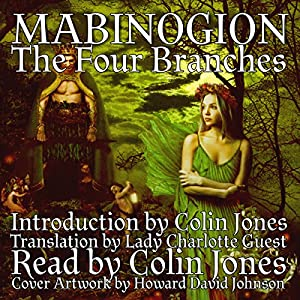 Mabinogion, the Four Branches: The Ancient Celtic Epic Hörbuch von Colin Jones, Lady Charlotte Guest Gesprochen von: Colin Jones