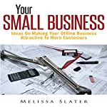 Your Small Business: Ideas on Making Your Offline Business Attractive to More Customers | Melissa Slater