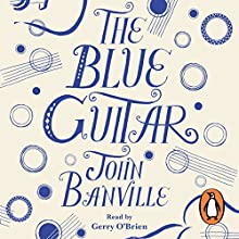 The Blue Guitar (       UNABRIDGED) by John Banville Narrated by Gerry O'Brien
