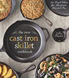 The New Cast Iron Skillet Cookbook: 150 Fresh Ideas for America's Favorite Pan