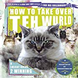 How to Take Over teh Wurld: A lolcat guide to winning (Icanhascheezeburger.Com)by Professor Happy Cat