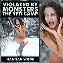 Violated by Monsters: The Yeti Camp (       UNABRIDGED) by Hannah Wilde Narrated by Hannah Wilde