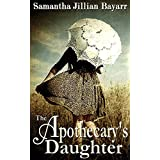 The Apothecary's Daughter (Romance/Mystery/Suspense) ~ Samantha Jillian Bayarr