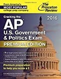 Cracking the AP U.S. Government & Politics Exam 2016, Premium Edition (College Test Preparation)