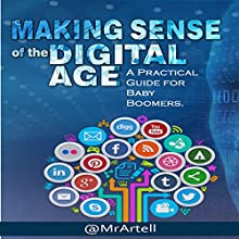 Making Sense of the Digital Age: A Practical Guide for Baby Boomers Audiobook by Artell K. Cowell Narrated by  @MrArtell