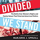 Divided We Stand: The Battle Over Women's Rights and Family Values That Polarized American Politics Hörbuch von Marjorie J. Spruill Gesprochen von: Dina Pearlman