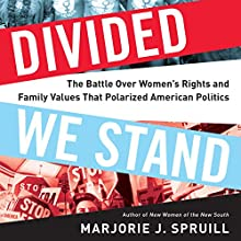 Divided We Stand: The Battle Over Women's Rights and Family Values That Polarized American Politics Audiobook by Marjorie J. Spruill Narrated by Dina Pearlman