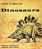 Dinosaurs (A book to begin on) by Eunice…