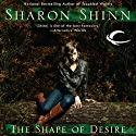 The Shape of Desire: A Shifting Circle Novel, Book 1 (       UNABRIDGED) by Sharon Shinn Narrated by Erin Moon