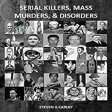 Serial Killers, Mass Murders, and Disorders | Livre audio Auteur(s) : Steven G. Carley Narrateur(s) : Steven G. Carley