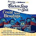 Chicken Soup for the Soul: Count Your Blessings - 31 Stories about the Joy of Giving, Attitude, and Being Grateful for What You Have Hörbuch von Jack Canfield, Mark Victor Hansen, Elizabeth Bryan, Amy Newmark, Laura Robinson Gesprochen von: Laural Merlington, Buck Schirner