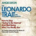 The Leonardo Trait, 3rd Edition: How to Stop Trying to Be 'Normal' and Start Being Who You Really Are (       UNABRIDGED) by Angie Dixon Narrated by Brian E. Smith