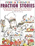 Funny & Fabulous Fraction Stories: 30 Reproducible Math Tales and Problems to Reinforce Important Fraction Skills