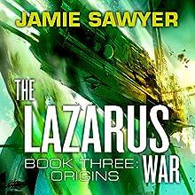 The Lazarus War: Origins: The Lazarus War, Book 3 Audiobook by Jamie Sawyer Narrated by Jeff Harding