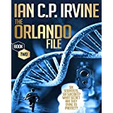 The Orlando File : A page turning Mystery & Detective Medical Conspiracy Thriller  (BOOK TWO)by Ian C.P. Irvine