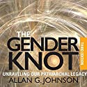 The Gender Knot: Unraveling Our Patriarchal Legacy, 3rd Ed. Audiobook by Allan G. Johnson Narrated by Gary Roelofs