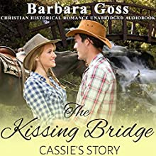 The Kissing Bridge: Cassie's Story: Hearts of Hays, Book 3 Audiobook by Barbara Goss Narrated by Garrett L. Whitehead
