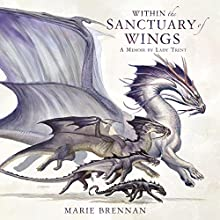 Within the Sanctuary of Wings: A Memoir by Lady Trent Audiobook by Marie Brennan Narrated by Kate Reading
