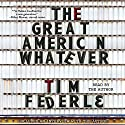 The Great American Whatever Audiobook by Tim Federle Narrated by Tim Federle