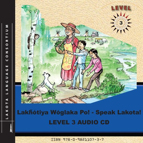 Lakhotiya Woglaka Po! Speak Lakota! LEVEL 3 AUDIO CD
