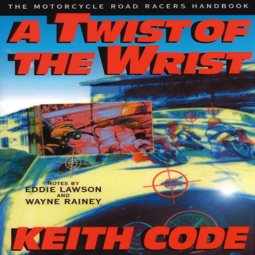 A Twist of the Wrist: Motorcycle Road Racer's Handbook Vol 1