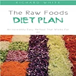 The Raw Foods Diet Plan: An Incredibly Easy Method That Works for All | Richard White